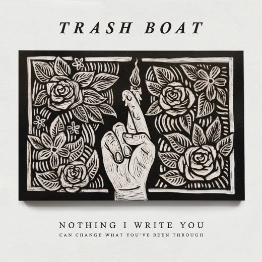trashboat-nothing-i-write-you-can-change-what-you've-been-through